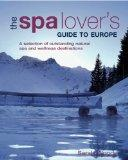 The Spa Lover's Guide to Europe: A Selection of Outstanding Natural Spa and Wellness Destina...