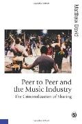 Peer to Peer and the Music Industry: The Criminalization of Sharing (Published in associatio...