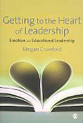 Getting to the Heart of Leadership: Emotion and Educational Leadership