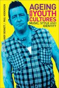 Ageing and Youth Cultures : Music, Style and Identity