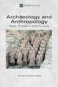 Archaeology and Anthropology : Past, Present and Future