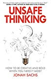 Unsafe Thinking: How to be Creative and Bold When You Need It Most