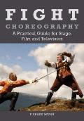 Fight Choreography : A Practical Guide for Stage, Film and Television