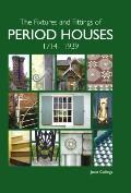The Fixtures and Fittings of Period Houses, 1714-1939: An Essential Guide