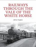 Railways Through the Vale of the White Horse