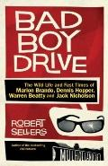Bad Boy Drive: The life and fast times of Marlon Brando, Warren Beatty, Jack Nicholson and D...