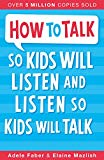 How to Talk So Kids Will Listen and Listen So Kids Will Talk [Jan 31, 2017] Faber, Adele and...