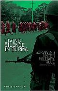 Living Silence in Burma: Surviving under Military Rule, Second Edition