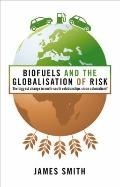 Biofuels and the Globalisation of Risk : The Biggest Change in North-South Relationships sin...