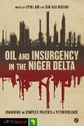 Oil and Insurgency in the Niger Delta: Managing the Complex Politics of Petroviolence (Afric...