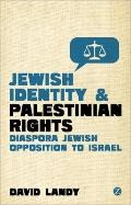 Jewish Identity and Palestinian Rights: Diaspora Jewish Opposition to Israel