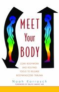 Meet Your Body: Core Bodywork and Rolfing Tools to Release Bodymindcore