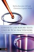 Common Laboratory Tests Used by TCM Practitioners: When to Refer Patients for Lab Tests and ...