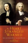 Heart Strangely Warmed : John and Charles Wesley and Their Writings