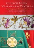 Church Linen, Vestments and Textiles : A Practical Guide to Their Use and Care