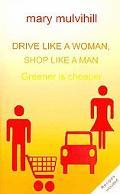 Drive Like a Woman, Shop Like a Man: Why Green Is Cheaper