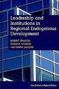 Leadership and Institutions in Regional Endogenous Development (New Horizons in Regional Sci...