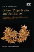Cultural Property Law and Restitution: A Commentary to International Conventions and Europea...