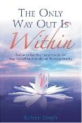 The Only Way Out Is Within: Clear Your Energy System and Keep Yourself Emotionally and Physi...