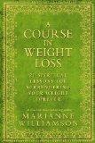 A Course in Weight Loss: 21 Spiritual Lessons for Surrendering Your Weight Forever. Marianne...
