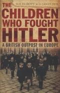 The Children Who Fought Hitler: A British Outpost in Europe