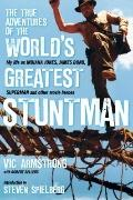 True Adventures of the World's Greatest Stuntman : My Life as Indiana Jones, James Bond, Sup...