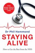 Staying Alive : How to Get the Best Out of the NHS - Advice from a Gp
