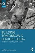 Building Tomorrow's Leaders Today : Developing Polymath Leaders for a Changing World