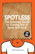 Spotless: The Essential Guide to Getting Rid of Spots and Acne