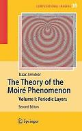 The Theory of the Moir Phenomenon: Volume I: Periodic Layers (Computational Imaging and Vision)