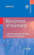 Management of Uncertainty: Theory and Application in the Design of Systems and Organizations...