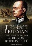 LAST PRUSSIAN, THE: A Biography of Field Marshal Gerd von Rundstedt