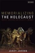 Memorializing the Holocaust : Gender, Genocide and Collective Memory