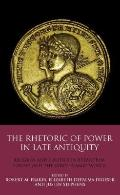 The Rhetoric of Power in Late Antiquity: Religion and Politics in Byzantium, Europe and the ...