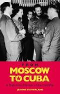 From Moscow to Cuba and Beyond : A Diplomatic Memoir of the Cold War