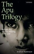 Apu Trilogy : Satyajit Ray and the Making of an Epic
