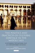 Politics and Practices of Cultural Heritage in the Middle East : Positioning the Material Pa...