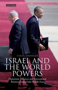 Israel and the World Powers : Diplomatic Alliances and International Relations Beyond the Mi...