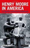 Henry Moore in America: Art, Business and the Special Relationship (International Library of...