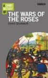 A Short History of the Wars of the Roses (I. B. Tauris Short Histories)
