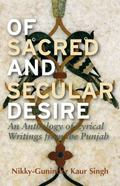 Of Sacred and Secular Desire : An Anthology of Lyrical Writings from the Punjab