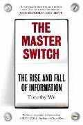 The Master Switch: The Rise and Fall of Information Empires (British Edition)