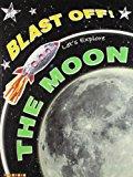 Blast Off! Lets Explore: The Moon