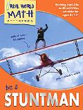 Be a Stuntman : Exciting Real-Life Math Activities for Ages 8-12+