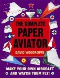 The Complete Paper Aviator. by David Woodroffe (Make a Model)