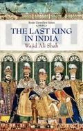 Last King in India : Wajid Ali Shah