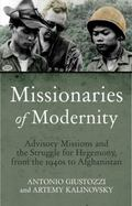 Missionaries of Modernity : Advisory Missions and the Struggle for Hegemony, from the 1940s ...