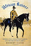 African Kaiser: Paul von Lettow-Vorbeck and the Great War in Africa, 1914-1918