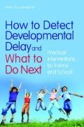 How to Detect Developmental Delay and What to Do Next : Practical Interventions for Home and...