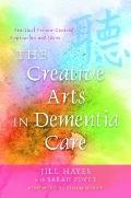 Creative Arts in Dementia Care : Practical Person-Centred Approaches and Ideas